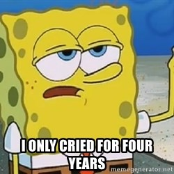 Only Cried for 20 minutes Spongebob -  I only cried for four years