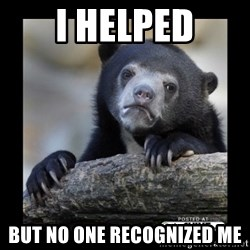 sad bear - I helped but no one recognized me