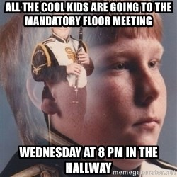PTSD Clarinet Boy - All the cool kids are going to the mandatory floor meeting Wednesday at 8 pm in the hallway