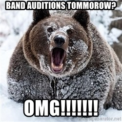 Clean Cocaine Bear - Band auditions tommorow? Omg!!!!!!!