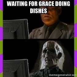 ill just wait here - waiting for grace doing dishes