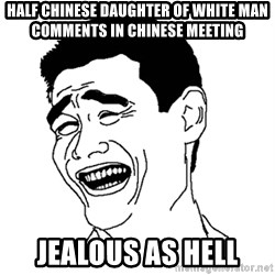 Asian Troll Face - half chinese daughter of white man comments in chinese meeting jealous as hell