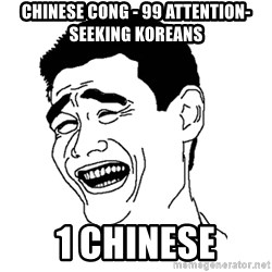 Asian Troll Face - Chinese cong - 99 attention-seeking koreans 1 Chinese
