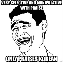 Asian Troll Face - very selective and manipulative with praise only praises korean