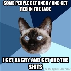 Chronic Illness Cat - Some people get angry and get red in the face I get angry and get the the sh!ts