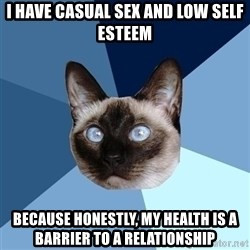 Chronic Illness Cat - I have casual sex and low self esteem because honestly, my health is a barrier to a relationship