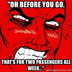 """Rage Face - """"Oh before you go, that's for two passengers all week..."""""""