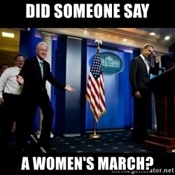 Inappropriate Timing Bill Clinton - Did someone say A women's march?
