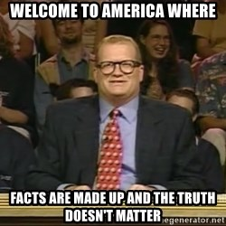 DrewCarey - Welcome to America where Facts are made up and the truth doesn't matter