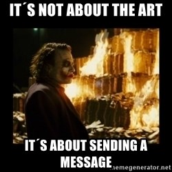 Not about the money joker - It´s not about the art it´s about sending a message