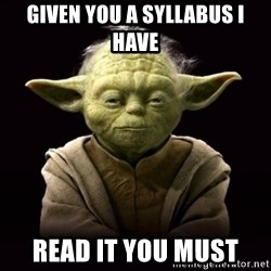 ProYodaAdvice - Given you a syllabus i have read it you must