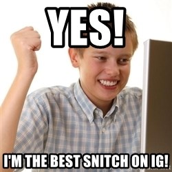 Noob kid - Yes! I'm the best snitch on ig!