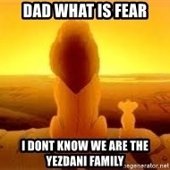The Lion King - Dad what is fear i dont know we are the yezdani family