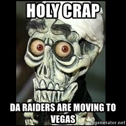 Achmed the dead terrorist - Holy crap Da Raiders are moving to Vegas