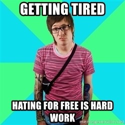 Disingenuous Liberal - getting tired hating for free is hard work