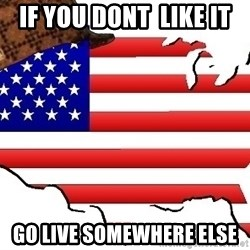 Scumbag America - if you dont  like it  go live somewhere else