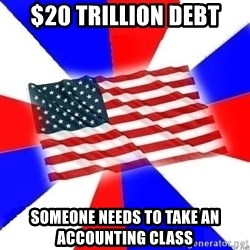 American Flag - $20 trillion debt someone needs to take an accounting class