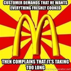 McDonalds Peeves - Customer demands that he wants everything freshly cooked then complains that it's taking too long