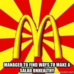 McDonalds Peeves -  Managed to find ways to make a salad unhealthy