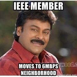 Typical Indian guy - IEEE Member Moves to 6mbps neighborhood