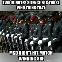 Moment Of Silence - two minutes silence for those who think that  msd didn't hit match winning six