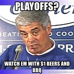 jim mora - PLayoffs? Watch em with $1 beers and BBQ
