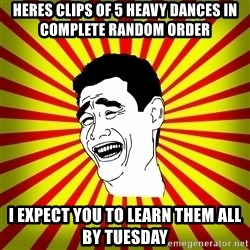 Yao Ming trollface - Heres clips of 5 heavy dances in complete random order i expect you to learn them all by tuesday