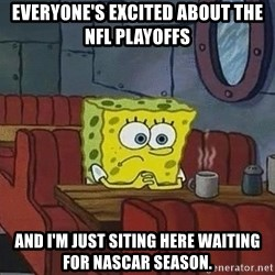 Coffee shop spongebob - Everyone's Excited About the NFL playoffs And I'm just siting here waiting for NASCAR season.