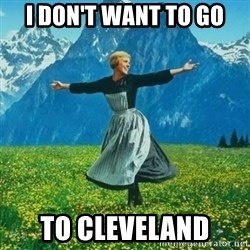 Julie Andrews looking for a fuck to give - I DON'T WANT TO GO To Cleveland