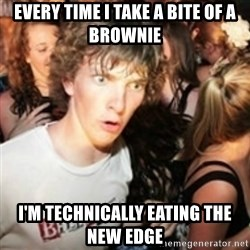 sudden realization guy - Every time I take a bite of a brownie I'm technically eating the new edge