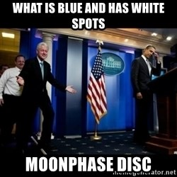 Inappropriate Timing Bill Clinton - what is blue and has white spots moonphase disc