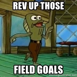 Rev Up Those Fryers - Rev Up Those Field goals