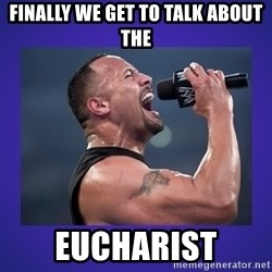 The Rock Catchphrase - FINALLY we get to talk about the eucharist