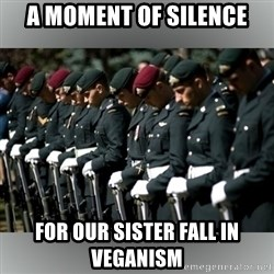Moment Of Silence - A Moment Of silence For our sister fall in veganism