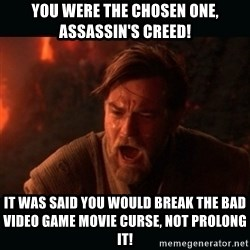 """Obi Wan Kenobi """"You were my brother!"""" - you were the chosen one, assassin's creed! it was said you would break the bad video game movie curse, not prolong it!"""
