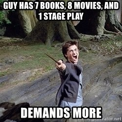 Pissed off Harry - Guy has 7 books, 8 movies, and 1 stage play Demands more