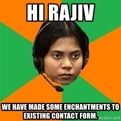 Stereotypical Indian Telemarketer - Hi Rajiv We have made some enchantments to existing contact form.