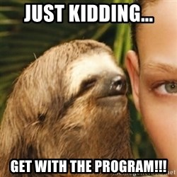 Whispering sloth - just kidding... get with the program!!!