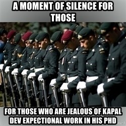 Moment Of Silence - A moment of silence for those For those who are JEALOUS of KAPAL Dev expectional work in his phd