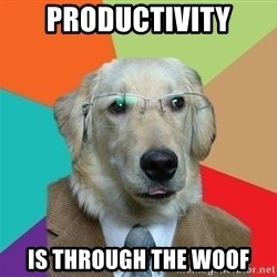 Business Dog - PRODUCTIVITY IS THROUGH THE WOOF