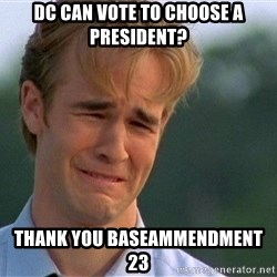 Thank You Based God - DC can vote to choose a president? Thank you baseAmmendment 23