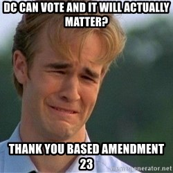 Thank You Based God - DC can vote and it will actually matter? Thank you based Amendment 23