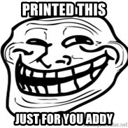 Troll Face in RUSSIA! - printed this just for you addy