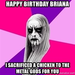 Black Metal Fashionista - Happy Birthday Briana I sacrificed a chicken to the metal gods for you