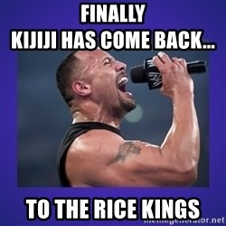 The Rock Catchphrase - Finally                                      Kijiji has come back... To the Rice Kings