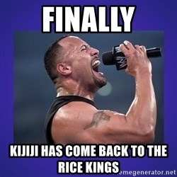 The Rock Catchphrase - Finally Kijiji has come back to the rice kings