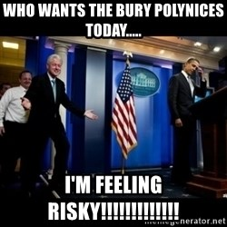 Inappropriate Timing Bill Clinton - Who wants the bury Polynices today..... I'm feeling risky!!!!!!!!!!!!!