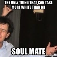 Drunk Charlie Sheen - the only thing that can take more white than me soul mate