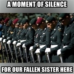 Moment Of Silence - a moment of silence for our fallen sister here