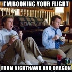 step brothers - I'm Booking Your Flight From Nighthawk and Dragon